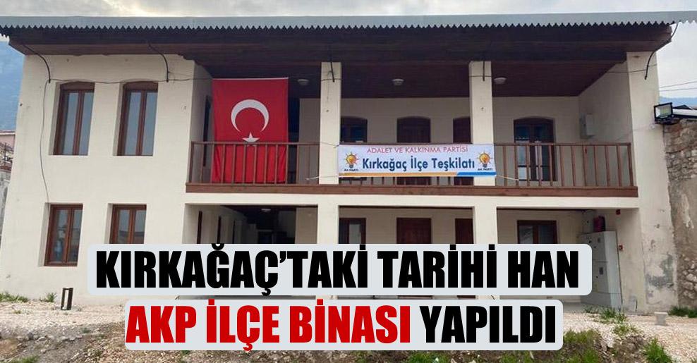 Kırkağaç'taki tarihi han AKP ilçe binası yapıldı