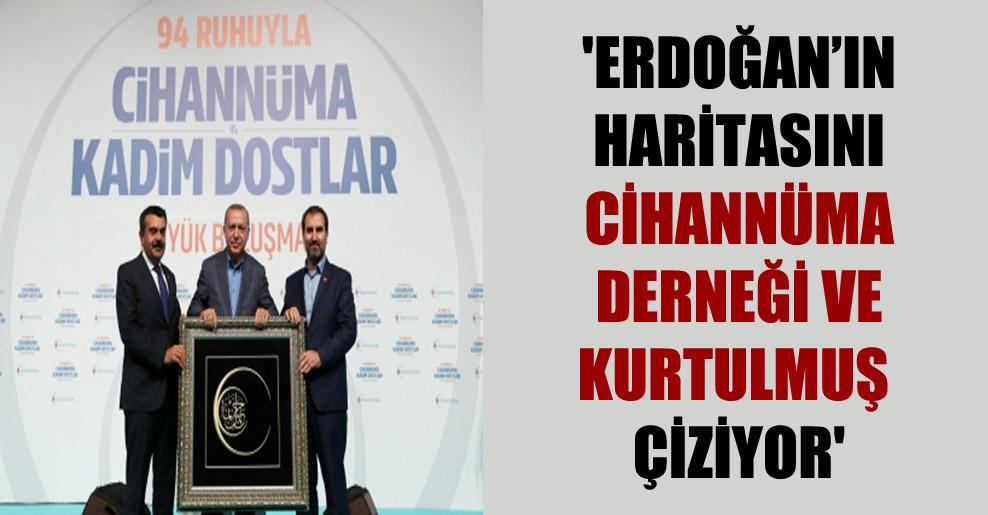 'Erdoğan'ın haritasını Cihannüma Derneği ve Kurtulmuş çiziyor'
