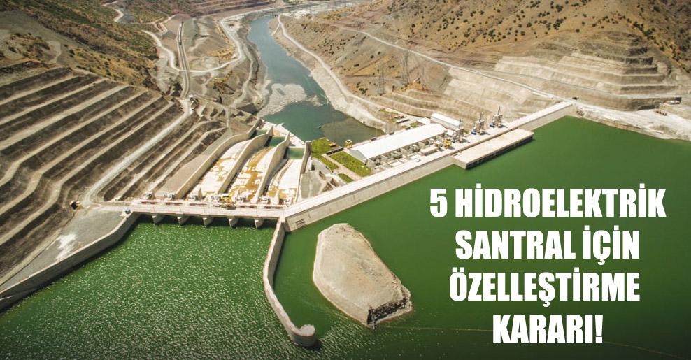 5 hidroelektrik santral için özelleştirme kararı!