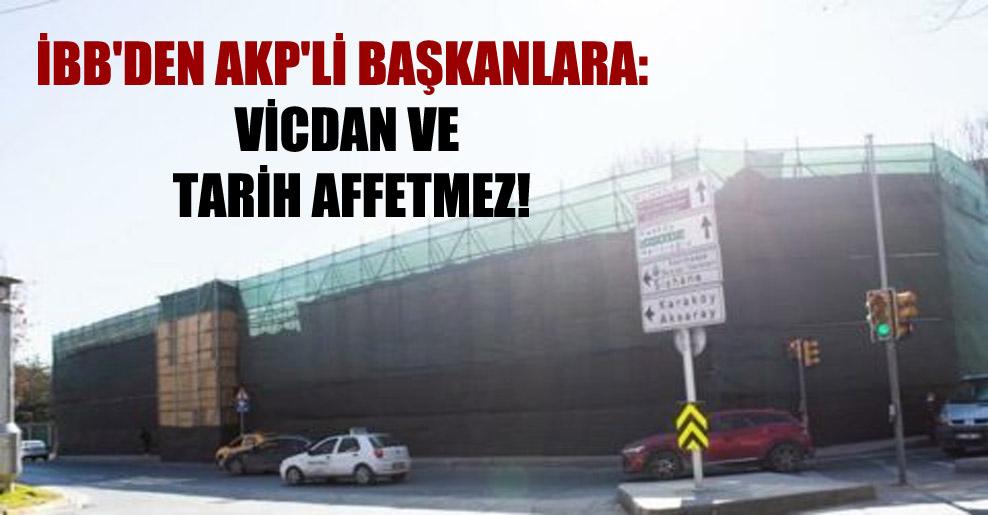 İBB'den AKP'li başkanlara: Vicdan ve tarih affetmez!