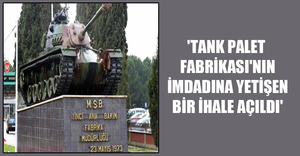 'Tank Palet Fabrikası'nın imdadına yetişen bir ihale açıldı'