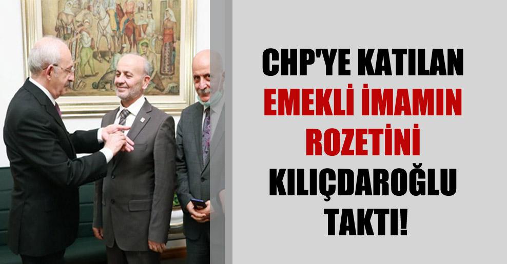 CHP'ye katılan emekli imamın rozetini Kılıçdaroğlu taktı!