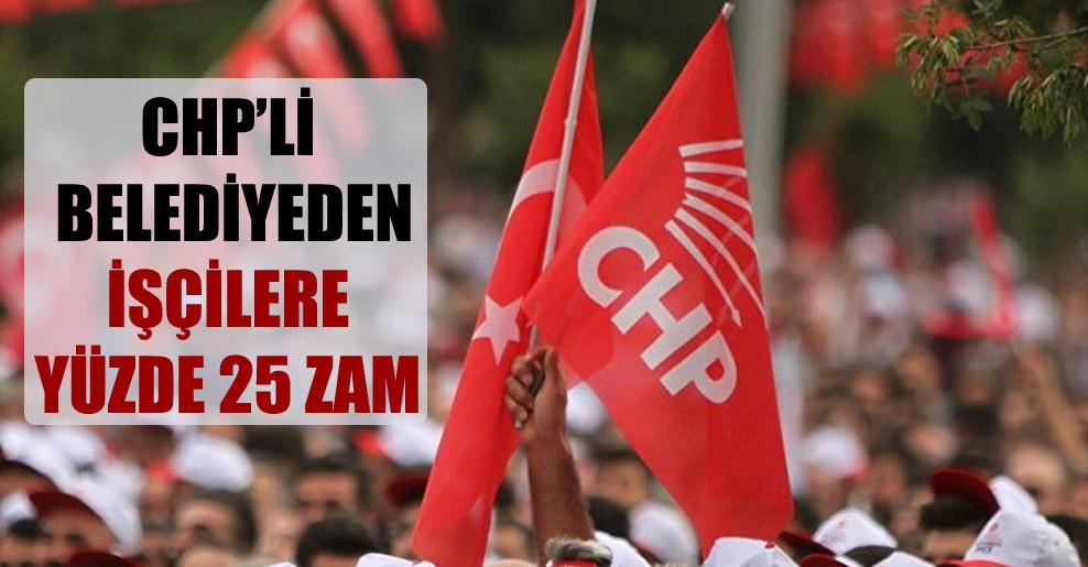 CHP'li belediyeden işçilere yüzde 25 zam