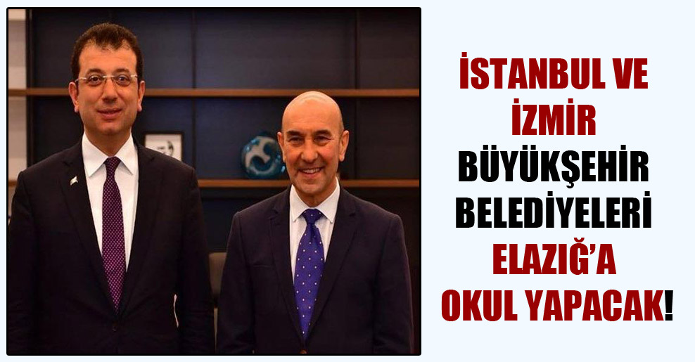 İstanbul ve İzmir Büyükşehir Belediyeleri Elazığ'a okul yapacak!