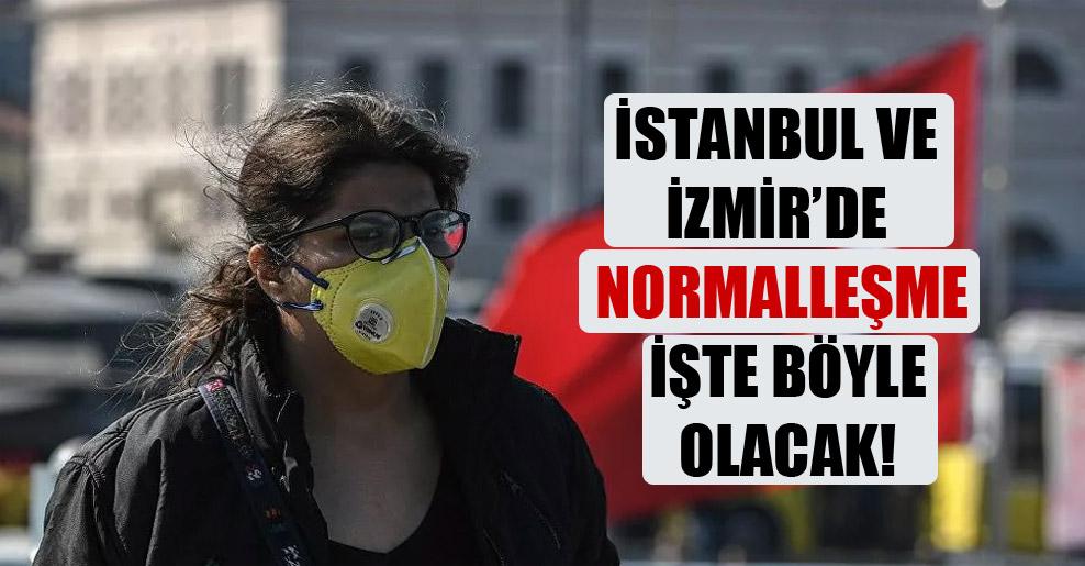 İstanbul ve İzmir'de normalleşme işte böyle olacak!