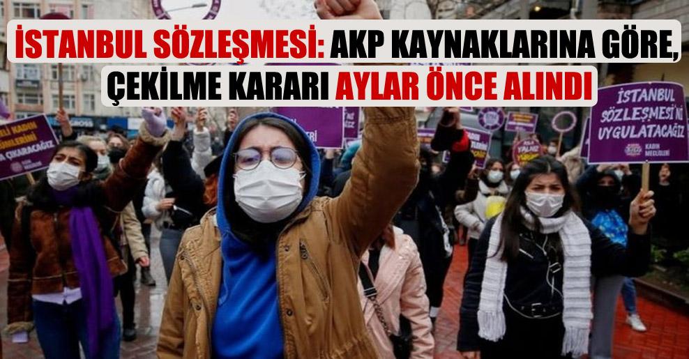 İstanbul Sözleşmesi: AKP kaynaklarına göre, çekilme kararı aylar önce alındı