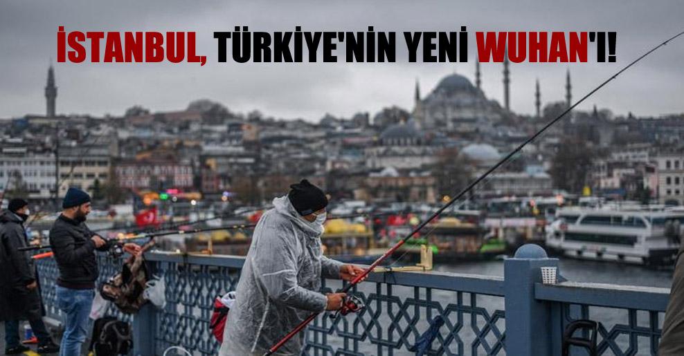 İstanbul, Türkiye'nin yeni Wuhan'ı!