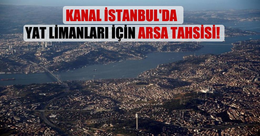Kanal İstanbul'da yat limanları için arsa tahsisi!