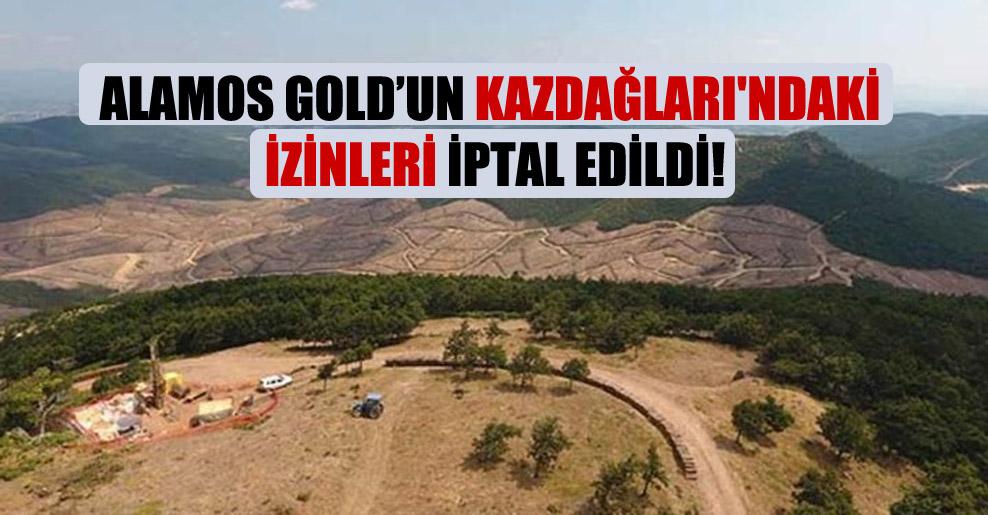 Alamos Gold'un Kazdağları'ndaki izinleri iptal edildi!
