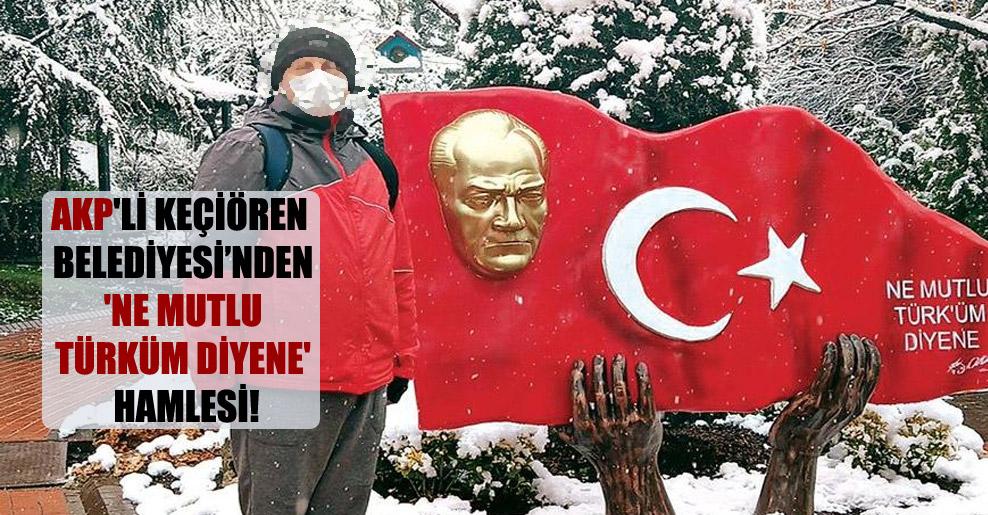 AKP'li Keçiören Belediyesi'nden 'Ne Mutlu Türküm Diyene' hamlesi!