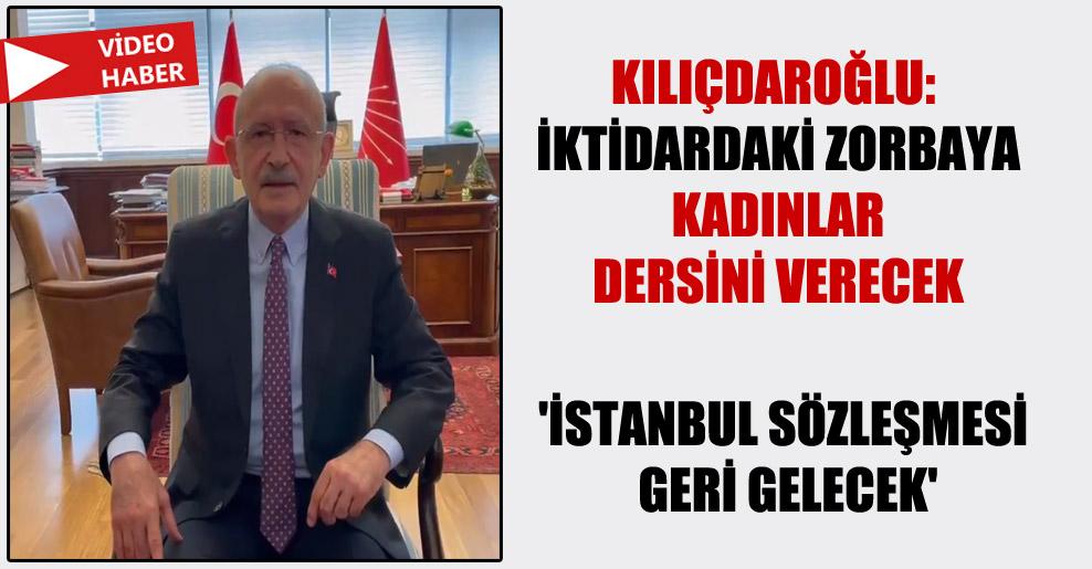 Kılıçdaroğlu: İktidardaki zorbaya kadınlar dersini verecek! 'İstanbul Sözleşmesi geri gelecek'