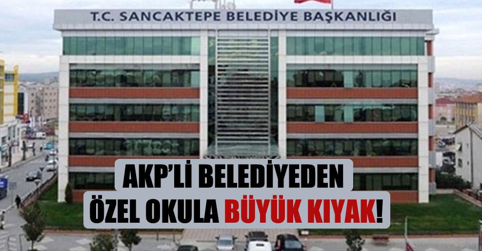 AKP'li belediyeden özel okula büyük kıyak!