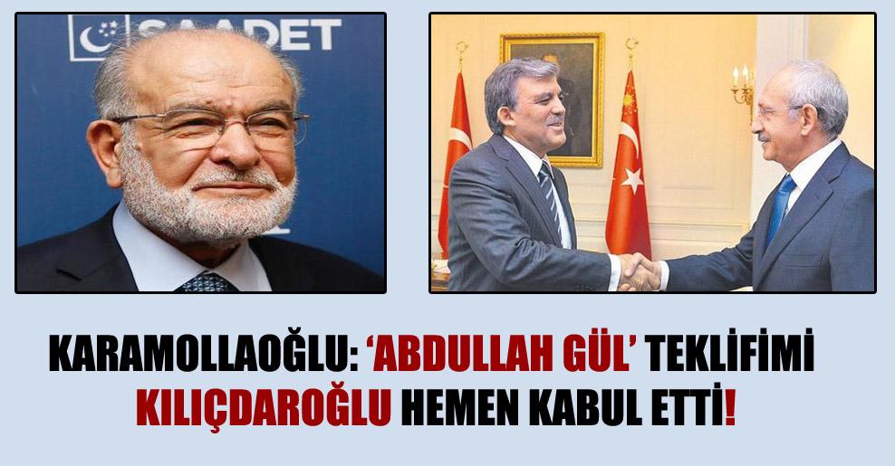 Karamollaoğlu: Abdullah Gül teklifimi Kılıçdaroğlu hemen kabul etti!
