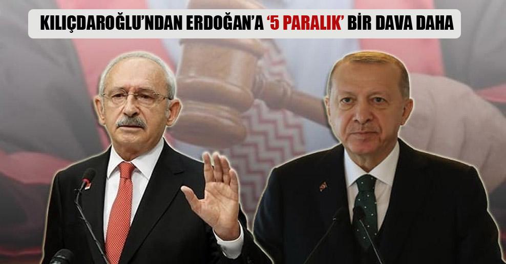 Kılıçdaroğlu'ndan Erdoğan'a '5 paralık' bir dava daha