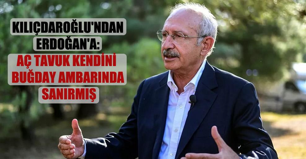 Kılıçdaroğlu'ndan Erdoğan'a: Aç tavuk kendini buğday ambarında sanırmış