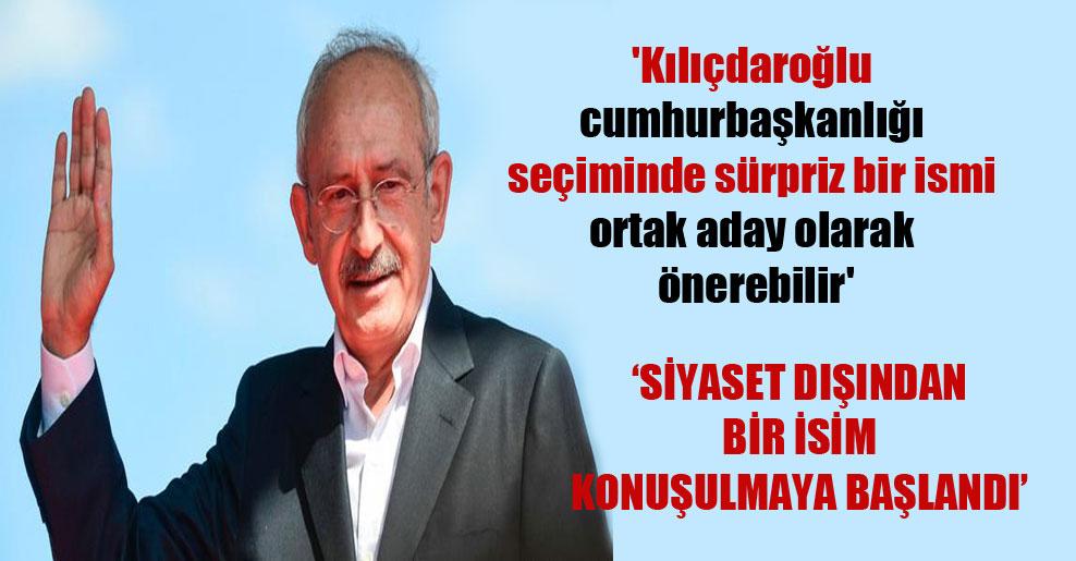 'Kılıçdaroğlu cumhurbaşkanlığı seçiminde sürpriz bir ismi ortak aday olarak önerebilir'