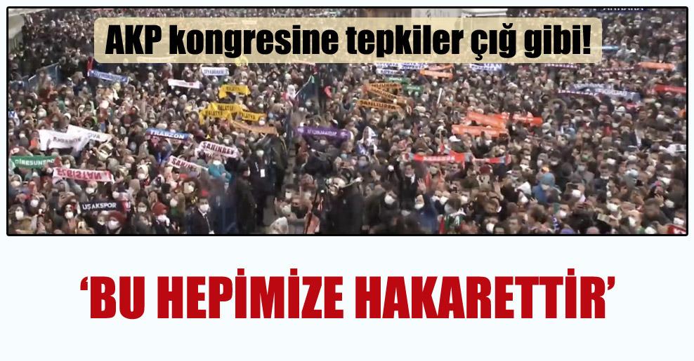 AKP kongresine tepkiler çığ gibi!