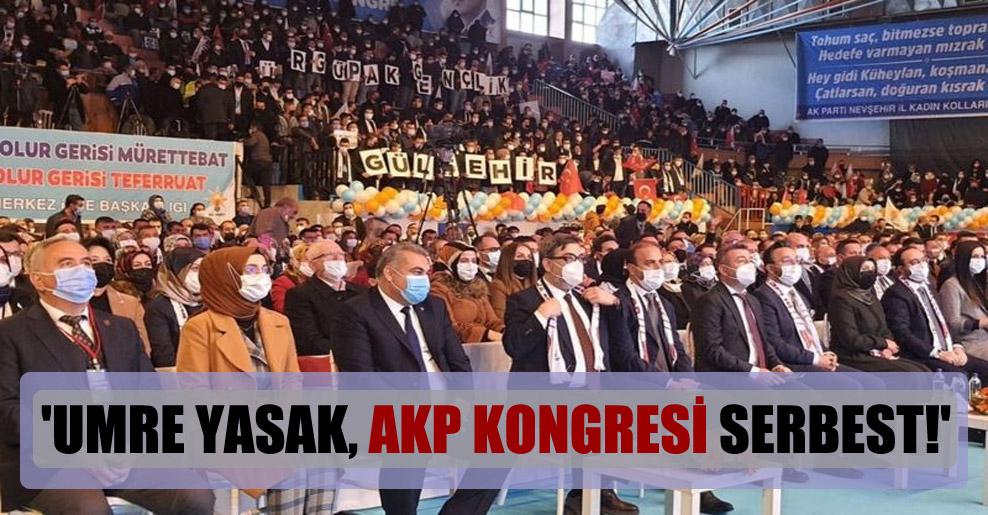 'Umre yasak, AKP kongresi serbest!'
