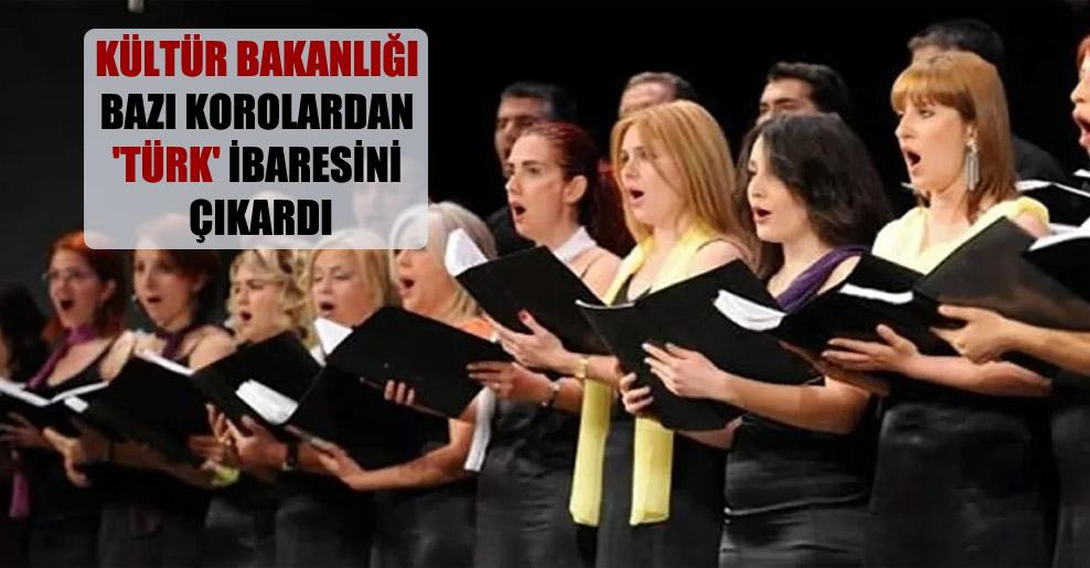Kültür Bakanlığı bazı korolardan 'Türk' ibaresini çıkardı