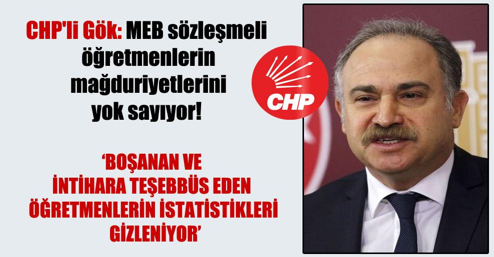 CHP'li Gök: MEB sözleşmeli öğretmenlerin mağduriyetlerini yok sayıyor!