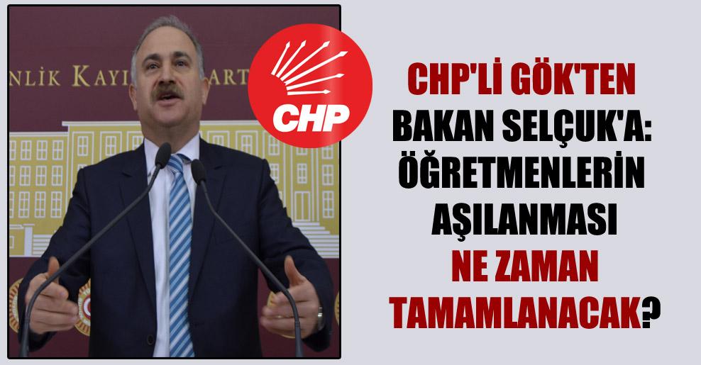 CHP'li Gök'ten Bakan Selçuk'a: Öğretmenlerin aşılanması ne zaman tamamlanacak?