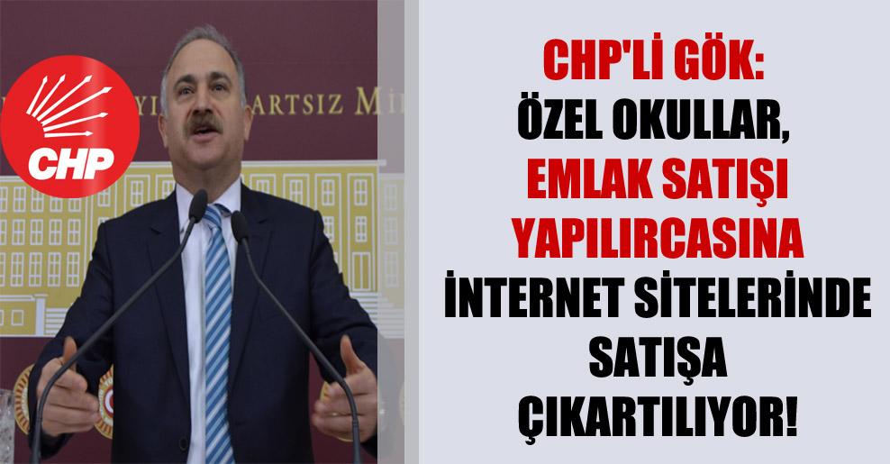 CHP'li Gök: Özel okullar, emlak satışı yapılırcasına internet sitelerinde satışa çıkartılıyor!