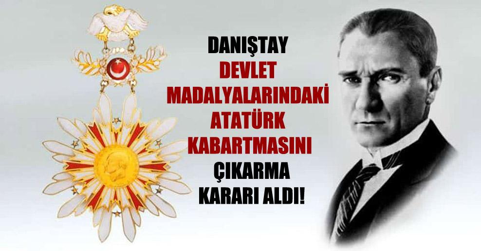 Danıştay devlet madalyalarındaki Atatürk kabartmasını çıkarma kararı aldı!