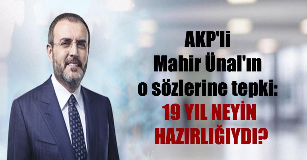 AKP'li Mahir Ünal'ın o sözlerine tepki: 19 yıl neyin hazırlığıydı?