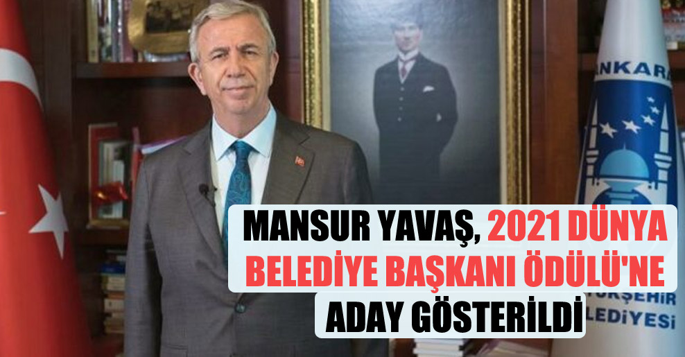 Mansur Yavaş, 2021 Dünya Belediye Başkanı Ödülü'ne aday gösterildi