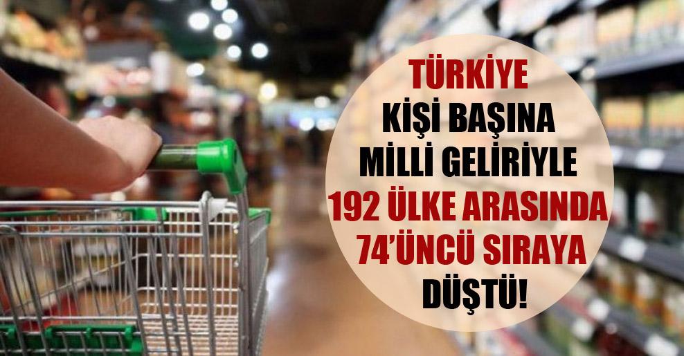 Türkiye kişi başına milli geliriyle 192 ülke arasında 74'üncü sıraya düştü!