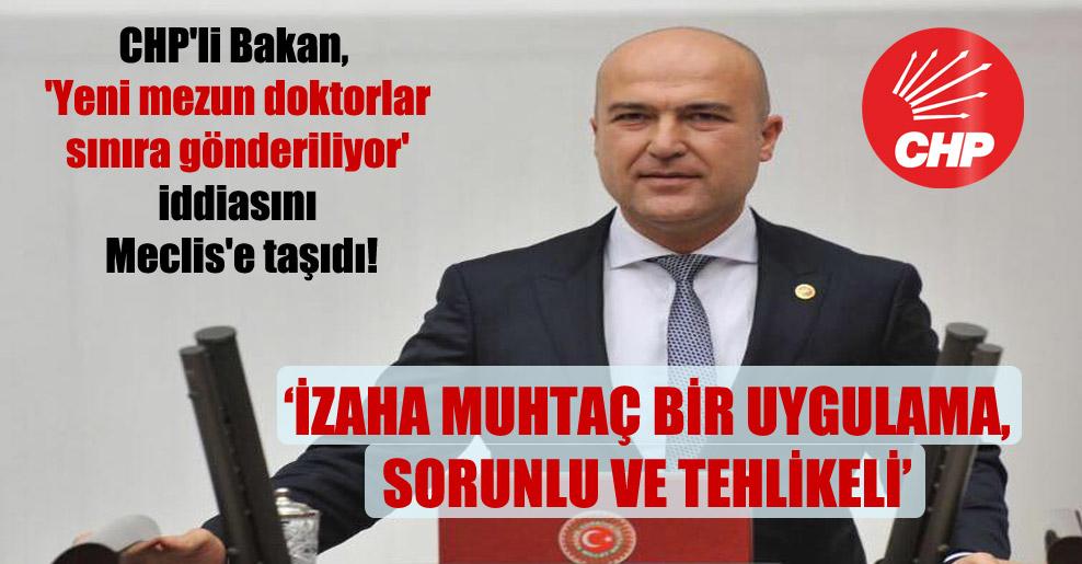 CHP'li Bakan, 'Yeni mezun doktorlar sınıra gönderiliyor' iddiasını Meclis'e taşıdı!
