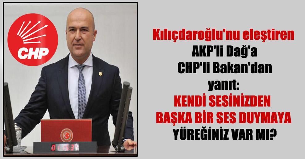Kılıçdaroğlu'nu eleştiren AKP'li Dağ'a CHP'li Bakan'dan yanıt: Kendi sesinizden başka bir ses duymaya yüreğiniz var mı?