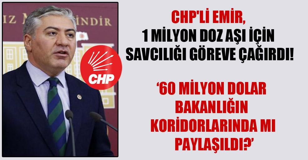 CHP'li Emir, 1 milyon doz aşı için savcılığı göreve çağırdı!