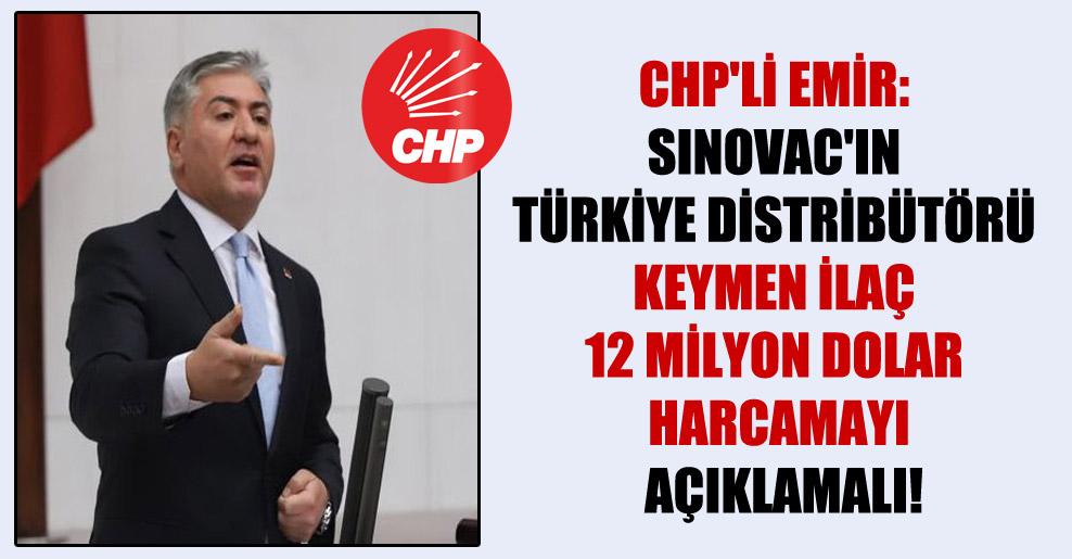 CHP'li Emir: Sinovac'ın Türkiye Distribütörü Keymen İlaç 12 milyon dolar harcamayı açıklamalı!