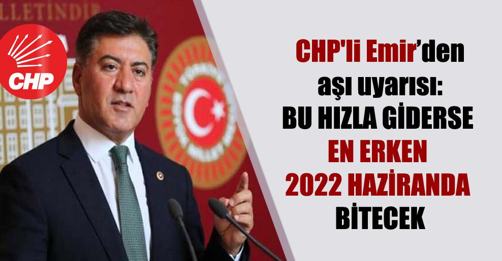 CHP'li Emir'den aşı uyarısı: Bu hızla giderse en erken 2022 Haziranda bitecek