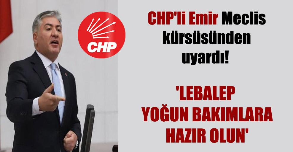 CHP'li Emir Meclis kürsüsünden uyardı!  'Lebalep yoğun bakımlara hazır olun'