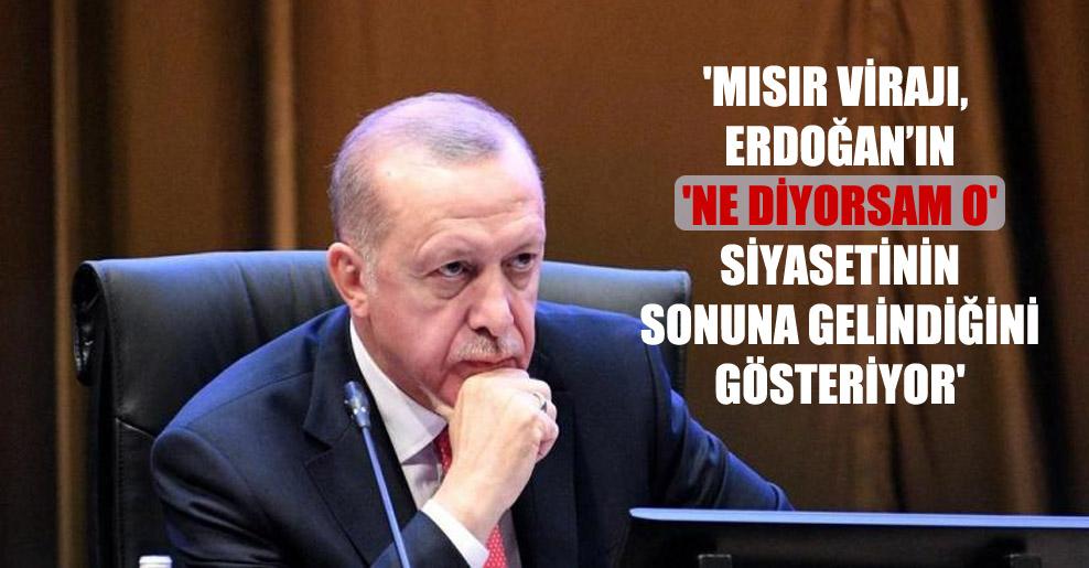 'Mısır virajı, Erdoğan'ın 'Ne diyorsam o' siyasetinin sonuna gelindiğini gösteriyor'
