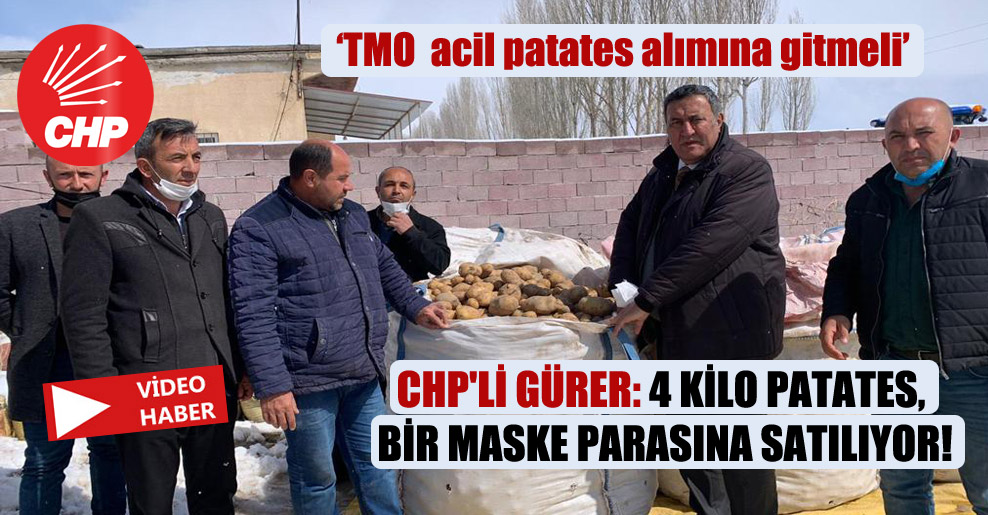 CHP'li Gürer: 4 kilo patates, bir maske parasına satılıyor!