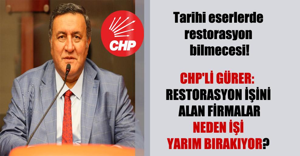 Tarihi eserlerde restorasyon bilmecesi!  CHP'li Gürer: Restorasyon işini alan firmalar neden işi yarım bırakıyor?
