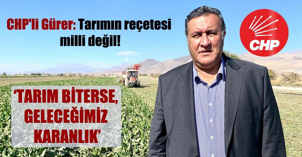 CHP'li Gürer: Tarımın reçetesi milli değil!