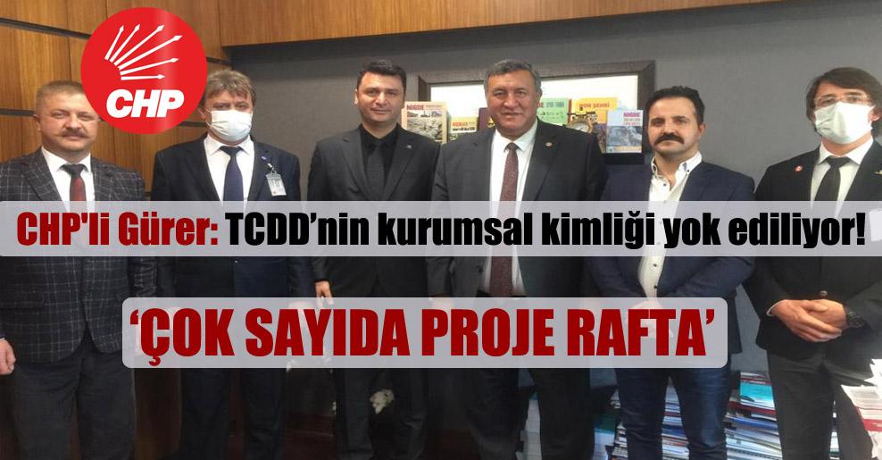 CHP'li Gürer: TCDD'nin kurumsal kimliği yok ediliyor!