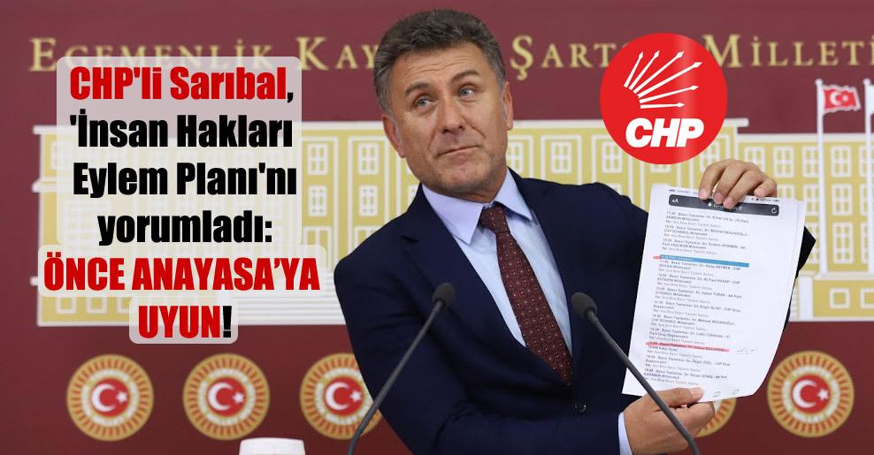 CHP'li Sarıbal, 'İnsan Hakları Eylem Planı'nı yorumladı: Önce Anayasa'ya uyun!