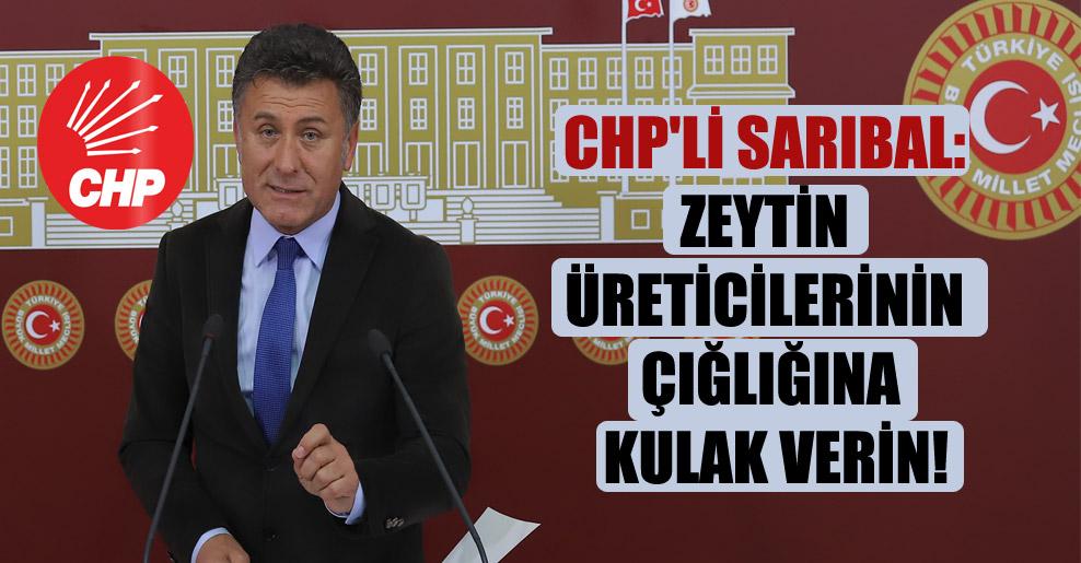 CHP'li Sarıbal: Zeytin üreticilerinin çığlığına kulak verin!