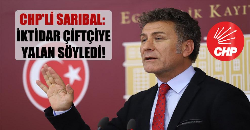 CHP'li Sarıbal: İktidar çiftçiye yalan söyledi!