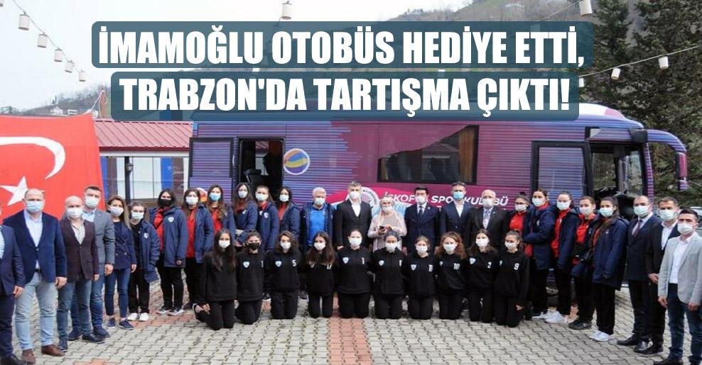 İmamoğlu otobüs hediye etti, Trabzon'da tartışma çıktı!