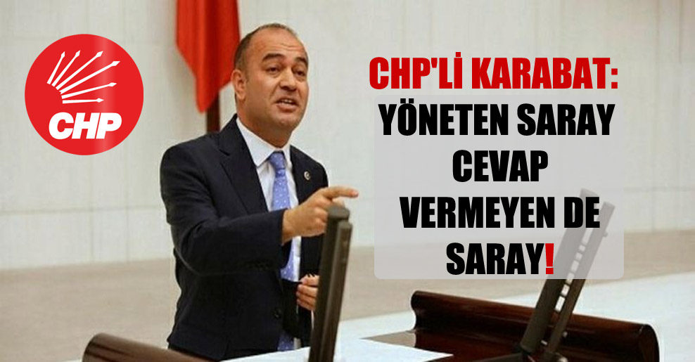 CHP'li Karabat: Yöneten Saray cevap vermeyen de Saray!