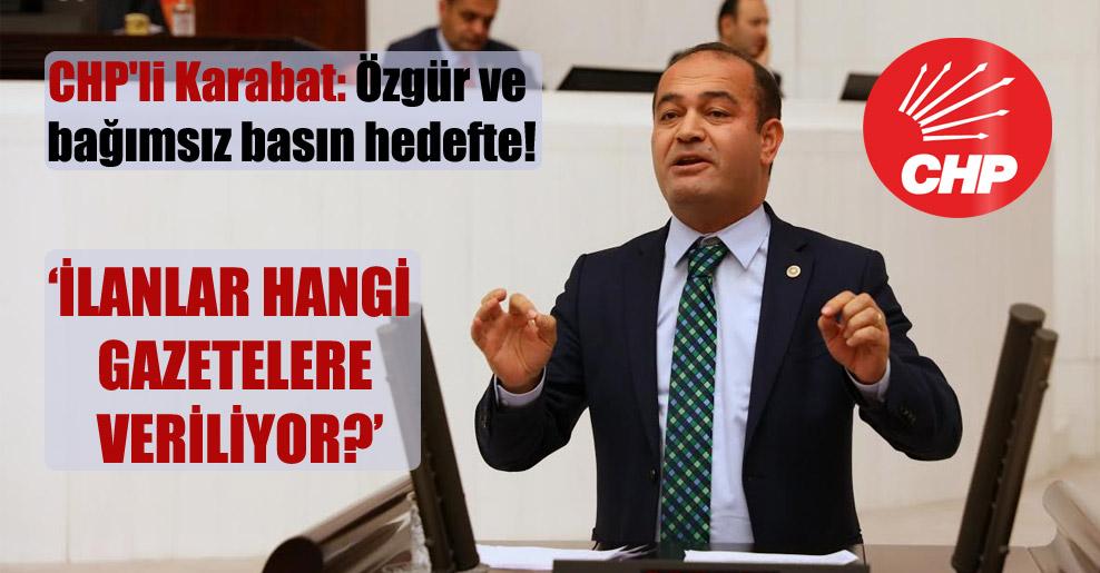 CHP'li Karabat: Özgür ve bağımsız basın hedefte!