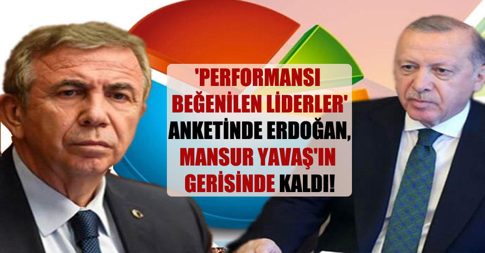 'Performansı beğenilen liderler' anketinde Erdoğan, Mansur Yavaş'ın gerisinde kaldı!