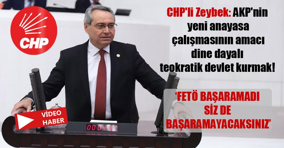CHP'li Zeybek: AKP'nin yeni anayasa çalışmasının amacı dine dayalı teokratik devlet kurmak!