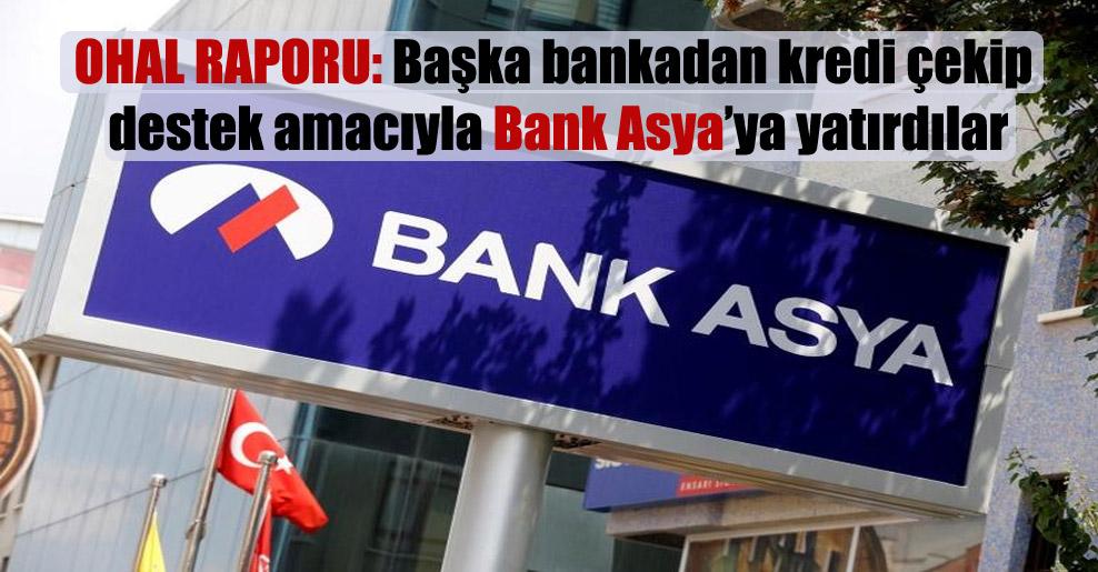 OHAL raporu: Başka bankadan kredi çekip destek amacıyla Bank Asya'ya yatırdılar